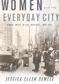 Women and the Everyday City : Public Space in San Francisco, 1890-1915