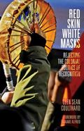 Red Skin, White Masks : Rejecting the Colonial Politics of Recognition
