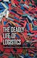 Deadly Life of Logistics : Mapping the Violence of Global Trade