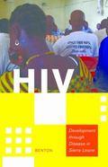 HIV Exceptionalism : Development Through Disease in Sierra Leone