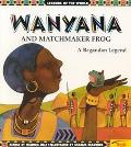 Wanyana and Matchmaker Frog: A Bagandan Legend