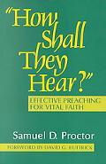 How Shall They Hear? Effective Preaching for Vital Faith