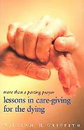 More Than A Parting Prayer Lessons In Care Giving For The Dying