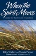 When the Spirit Moves : A Guide for Pastors in Transition