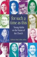 For Such a Time As This : Young Adults on the Future of the Church