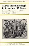 Technical Knowledge in American Culture Science, Technology, and Medicine Since the Early 1800s