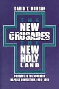 New Crusades, the New Holy Land Conflict in the Southern Baptist Convention, 1969-1991