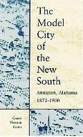 Model City of the New South Anniston, Alabama, 1872-1900