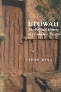 Etowah The Political History of a Chiefdom Capital