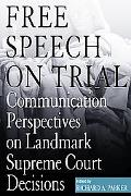 Free Speech on Trial Communication Perspectives on Landmark Supreme Court Decisions