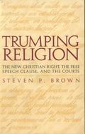 Trumping Religion New Christian Right, the Free Speech Clause, and the Courts