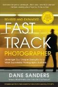 Fast Track Photographer, Revised and Expanded Edition: Leverage Your Unique Strengths for a ...