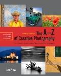 The A-Z of Creative Photography, Revised Edition: A Complete Guide to More than 70 Creative ...