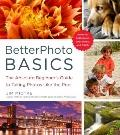 BetterPhoto Basics : The Absolute Beginner's Guide to Taking Photos Like the Pros