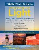 The BetterPhoto Guide to Photographing Light: Learn to Capture Stunning Light in any Situati...