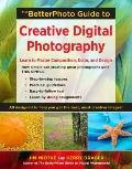 The BetterPhoto Guide to Creative Digital Photography: Learn to Master Composition, Color, a...
