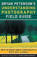 Bryan Peterson's Understanding Photography Field Guide: How to Shoot Great Photographs with ...