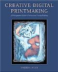 Creative Digital Printmaking A Photographer's Guide to Professional Desktop Printing