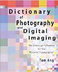 Dictionary of Photography and Digital Imaging The Essential Reference for the Modern Photogr...