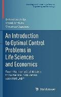 Introduction to Optimal Control Problems in Life Sciences and Economics : From Mathematical ...