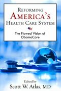 Reforming America's Health Care System : The Flawed Vision of ObamaCare