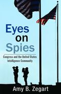 Eyes on Spies : Congress and the U. S. Intelligence Community