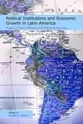 Political Institutions and Economic Growth in Latin America Essays in Policy,