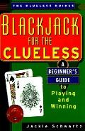 Blackjack for the Clueless A Beginner's Guide to Playing and Winning