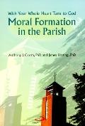 Moral Formation in the Parish With Your Whole Heart Turn to God