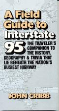 Field Guide to Interstate 95 The Travelers Companion to the History, Geography and Trivia That Lie Beneath the Nations Busiest Highway