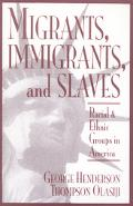 Migrants, Immigrants, and Slaves Racial and Ethnic Groups in America