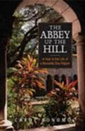 Abbey Up the Hill A Year in the Life of a Monastic Day-Tripper