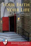 Your Faith, Your Life: An Invitation to the Episcopal Church