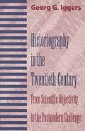 Historiography in the Twentieth Century: From Scientific Objectivity to the Postmodern Chall...