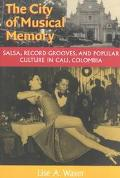 City of Musical Memory Salsa, Record Grooves, and Popular Culture in Cali, Colombia