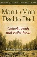Man to Man, Dad to Dad : Catholic Faith and Fatherhood