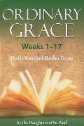 Ordinary Grace Weeks 1-17: Daily Gospel Reflections