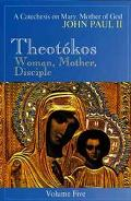 Theotokos - Woman, Mother, Disciple A Catechesis on Mary, Mother of God