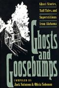 Ghosts and Goosebumps Ghost Stories, Tall Tales, and Superstitions from Alabama