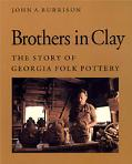 Brothers in Clay The Story of Georgia Folk Pottery