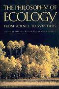 Philosophy of Ecology From Science to Synthesis