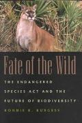 Fate of the Wild: The Endangered Species Act and the Future of Biodiversity - Bonnie B. Burgess - Hardcover