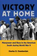 Victory at Home Manpower and Race in the American South During World War II