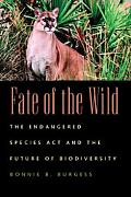 Fate of the Wild The Endangered Species Act and the Future of Biodiversity