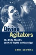 Divine Agitators The Delta Ministry and Civil Rights in Mississippi