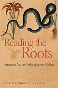 Reading the Roots American Nature Writing Before Walden