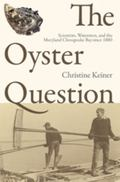 The Oyster Question: Scientists, Watermen, and the Maryland Chesapeake Bay since 1880 (Envir...