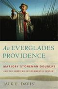 An Everglades Providence: Marjory Stoneman Douglas and the American Environmental Century