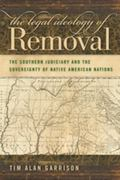 The Legal Ideology of Removal: The Southern Judiciary and the Sovereignty of Native American...
