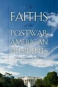Faiths of the Postwar American Presidents : From Truman to Obama